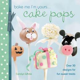 Bake Me I'm Yours...Cake Pops