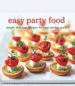 Easy Party Food: Simply Delicious Recipes for Your Perfect Party