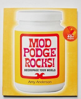 Mod Podge Rocks Decoupage Your World by Amy Anderson