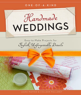 One-of-a-Kind Handmade Weddings Easy-to-Make Projects for Stylish, Unforgettable Details