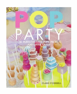 Pop Party Fabulous Cake Pop Recipe Book By Clare O' Connell