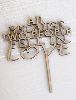 "Wedding Cake Topper ""All Because Two People Fell In Love"" Wood"