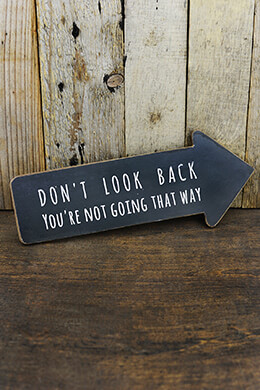 """Don't Look Back You're Not Going That Way"" Arrow Sign 13.5in"